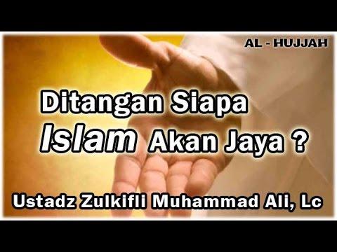 Ditangan siapakah Islam akan Jaya ? | Ust. Zulkifli Muhammad Ali, Lc