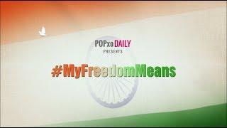 #MyFreedomMeans - POPxo