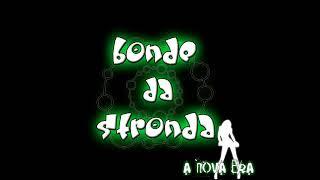 Bonde Da Stronda -  03 -  Nossa Quimica [Nova Era Da Stronda]