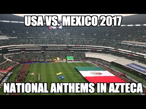 USA vs Mexico 2017  National Anthems in Azteca