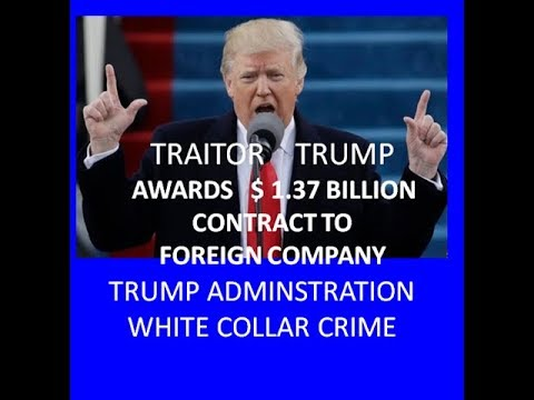 TRAITOR TRUMP AWARDED $ 1 3 BIL CONTRACT TO FOREIGN COMPANY