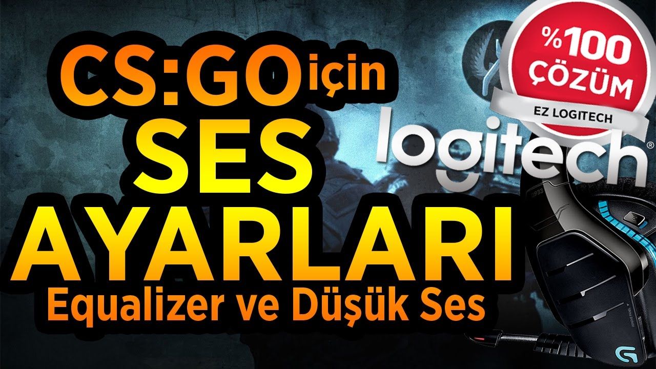 CS:GO Ses Ayarları | Logitech 7.1 [Ekolayzer & Düşük Ses ] FIX