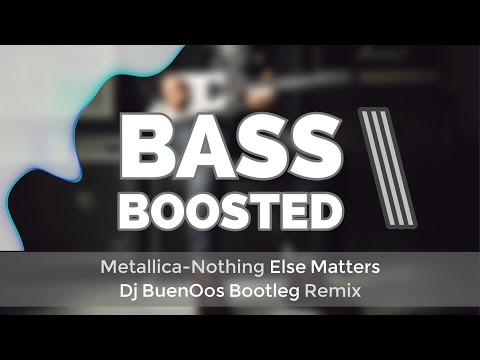 Metallica-Nothing Else Matters Dj BuenOos Bootleg Remix (Extreme Bass Boosted!!)