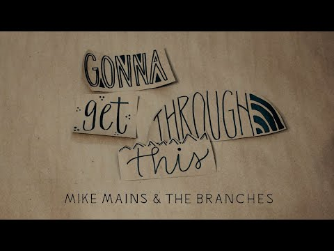 Mike Mains & The Branches - Gonna Get Through This