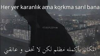 لا تخف وعانقني -أغنيه تركيه رائعه مترجمه للعربيه  Her yer karanlık ama korkma sarlı sana