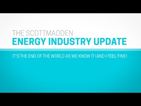 ScottMadden Energy Industry Update: It's the End of the World as We Know It (And I Feel Fine)