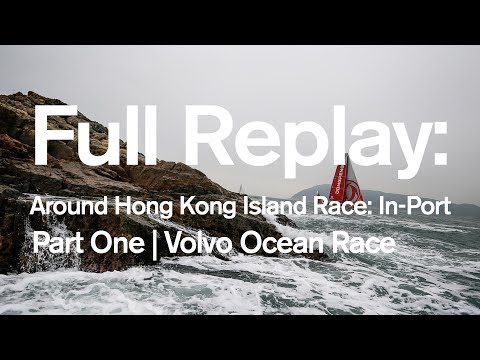 Around Hong Kong Island Race: In-Port Full replay - Part One | Volvo Ocean Race
