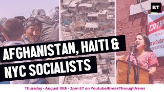 Neocolonialism & Imperialism in Afghanistan & Haiti, PLUS: Socialist NYC Mayoral Battle