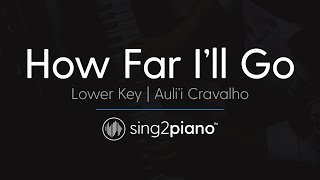 "How Far I'll Go (From ""Moana"") [LOWER Piano Karaoke] Auli'i Cravalho"