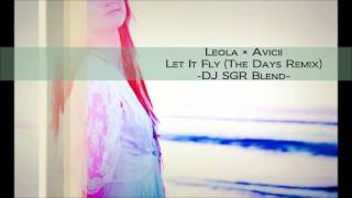 Leola × Avicii - Let It Fly (The Days Remix) - DJ SGR Blend
