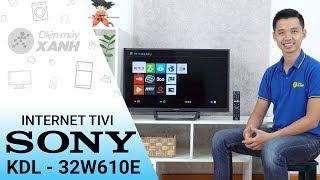 Internet tivi Sony KDL - 32W610E - Tinh hoa của công nghệ