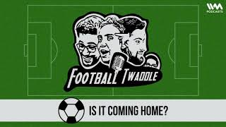 Football Twaddle Ep 232 Is It Coming Home