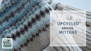 How to make upcycled sweater mittens from Quilt Addicts Anonymous