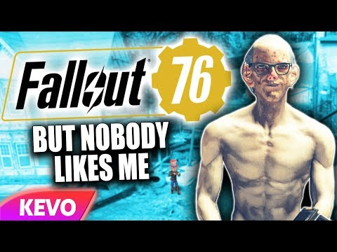 Fallout 76 but nobody likes me |