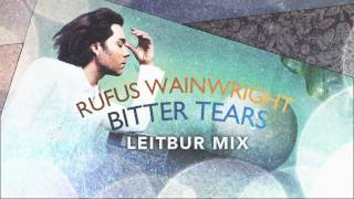 "Rufus Wainwright - ""Bitter Tears"" [Leitbur Mix]"