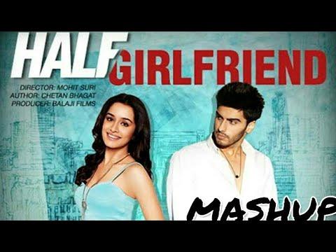 Half Girlfriend Song Mashup | Best Mashup July 2017 ...