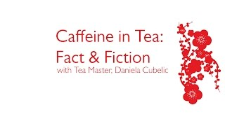Caffeine in Tea: Fact & Fiction