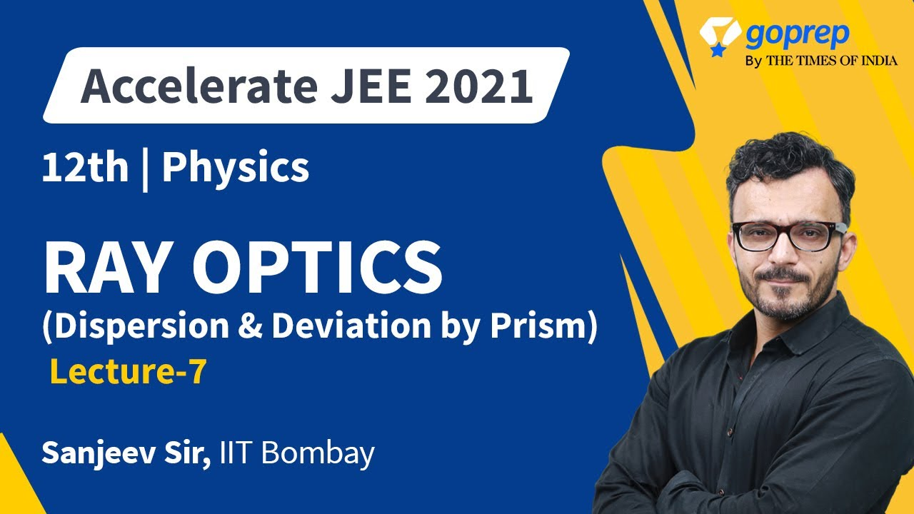 Ray Optics | Class 12 Physics | Dispersion & Deviation by Prism | JEE Main 2021 | L 07 | Sanjeev Sir
