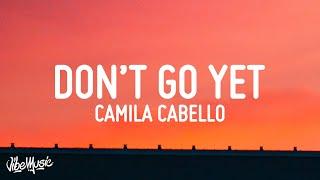 Camila Cabello - Don't Go Yet (Lyrics)