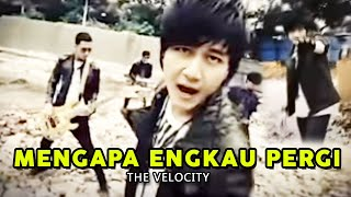 the velocity mengapa engkau pergi official music video clip