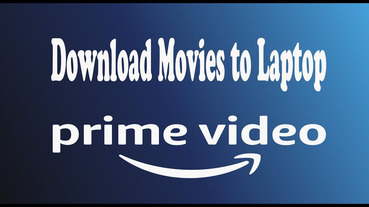 How to Download Movies from Amazon Prime Video to Laptop