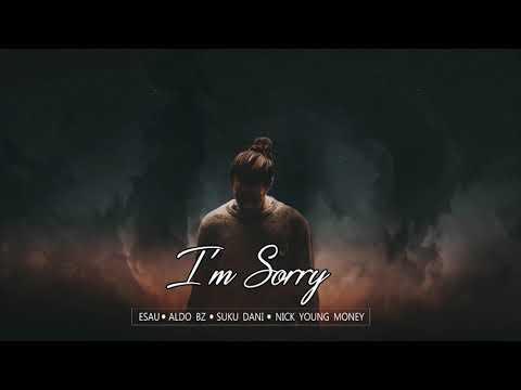 Im Sorry || Aldo Bz ft. Esau ,Suku Dani & NYM