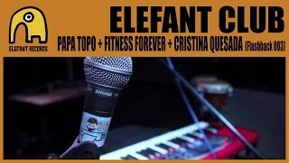 ELEFANT CLUB - Papa Topo + Fitness Forever + Cristina Quesada [Flashback party 003]