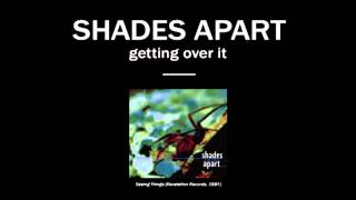 Watch Shades Apart Getting Over It video