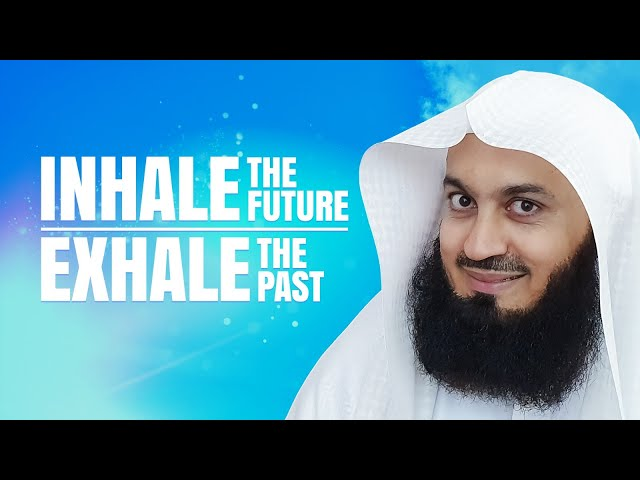Inhale the Future, Exhale the Past - Mufti Menk - eKhutbah