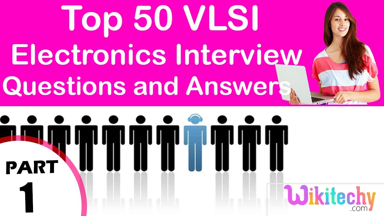 top 50 vlsi ece technical interview questions and answers tutorial top 50 vlsi ece technical interview questions and answers tutorial for fresher experienced videos