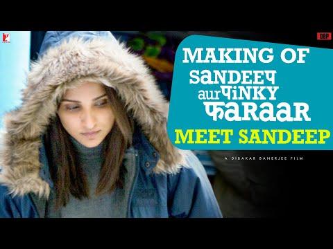 Making Of Sandeep Aur Pinky Faraar   Meet Sandeep   Arjun Kapoor, Parineeti Chopra, Dibakar Banerjee
