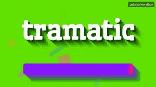 HOW PRONOUNCE TRAMATIC! (BEST QUALITY VOICES)