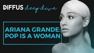 Pop is a Woman: Wie Ariana Grande zeitgemäßen Pop definiert | DIFFUS DEEP DIVE