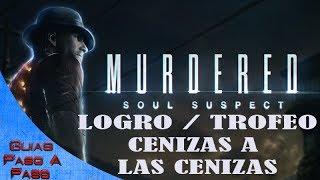 Murdered: Soul Suspect | Logro / Trofeo: Cenizas a las cenizas