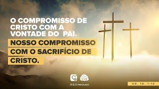 NOSSO COMPROMISSO COM O SACRIFÍCIO DE CRISTO  | 21/02/21