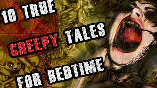 10 True CREEPY Tales For Bedtime