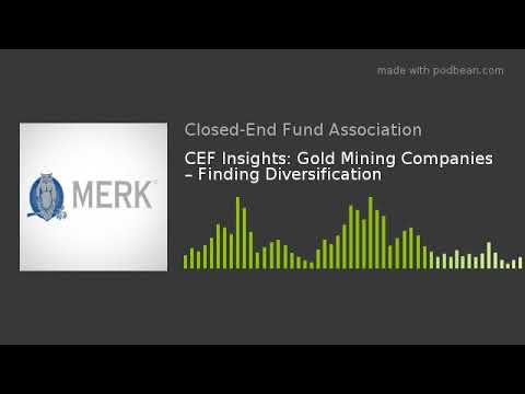 CEF Insights: Gold Mining Companies – Finding Diversification