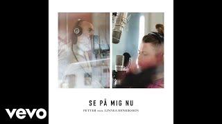 Petter - Se på mig nu ft. Linnea Henriksson