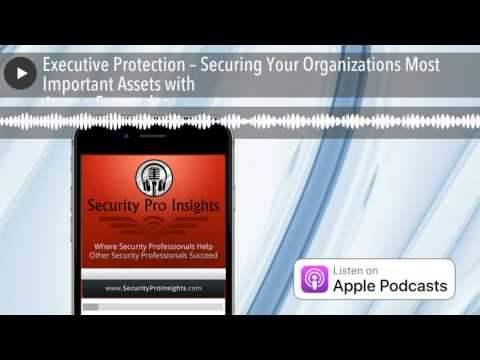 Executive Protection – Securing Your Organizations Most Important Assets with Jayson Fernandez
