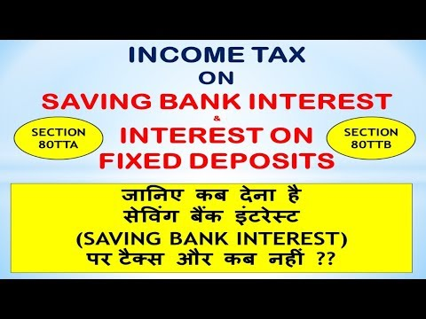 INCOME TAX ON SAVING BANK INTEREST AND INTEREST ON FIXED DEP