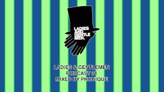 Ladies & Gentlemen Podcast 01 - mixed by Phonique