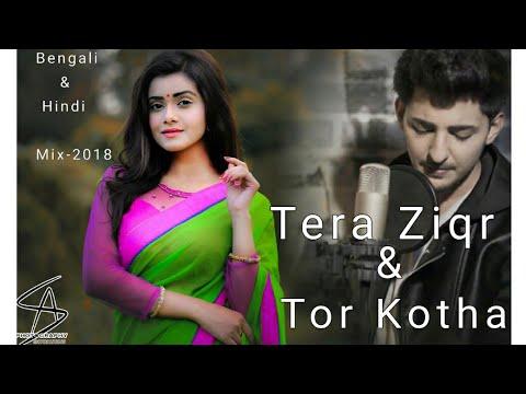 Tor Kotha & Tera Zikr -2018 BEST MIXUP -  Bengali & Hindi Full Version ft- Darshan Raval