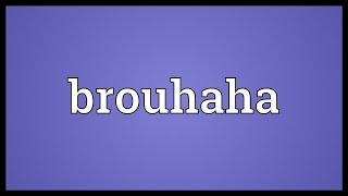 Brouhaha Meaning