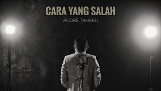 Gambar cover Andre Tahaku - Cara Yang Salah (Official Music Video)