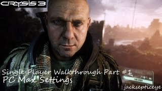 "Crysis 3 PC Single Player Walkthrough - Max Settings - Part 1 ""Welcome to the War"""