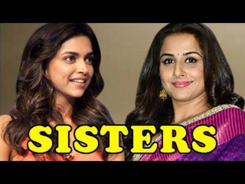 Deepika Padukone & Vidya Balan are SISTERS!