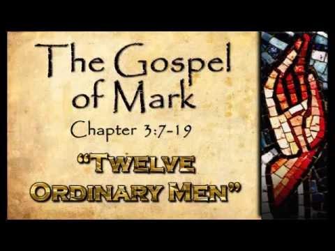 "Mark 3:7-19     ""Twelve Ordinary Men"""