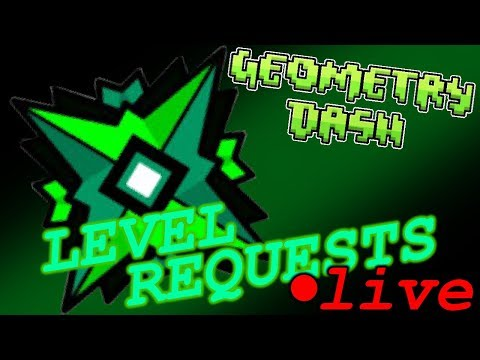 Geometry Dash | Level Requests!