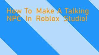 How To Make A Talking Npc Tutorial - In Roblox Studio (No Scripting)