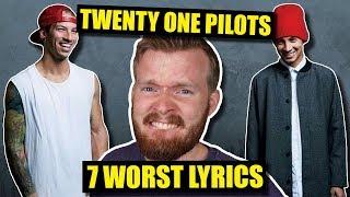 7 Worst Twenty One Pilots Lyrics